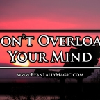 Don't Overload Your Mind