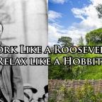 Work Like a Roosevelt; Relax Like a Hobbit